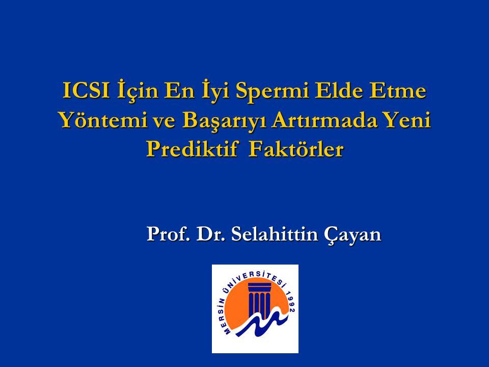 ICSI İçin En İyi Spermi Elde Etme Yöntemi ve Başarıyı Artırmada Yeni Prediktif Faktörler Prof. Dr. Selahittin Çayan