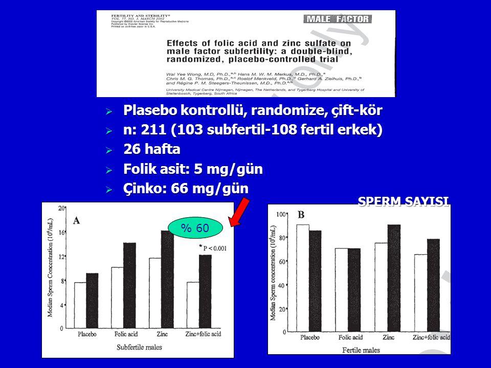 % 60 SPERM SAYISI  Plasebo kontrollü, randomize, çift-kör  n: 211 (103 subfertil-108 fertil erkek)  26 hafta  Folik asit: 5 mg/gün  Çinko: 66 mg/