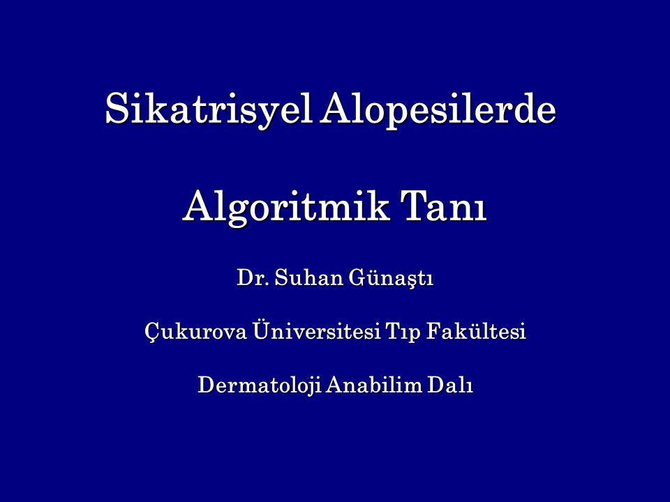 Sikatrisyel Alopesilerde Algoritmik Tanı Dr. Suhan Günaştı Çukurova Üniversitesi Tıp Fakültesi Dermatoloji Anabilim Dalı