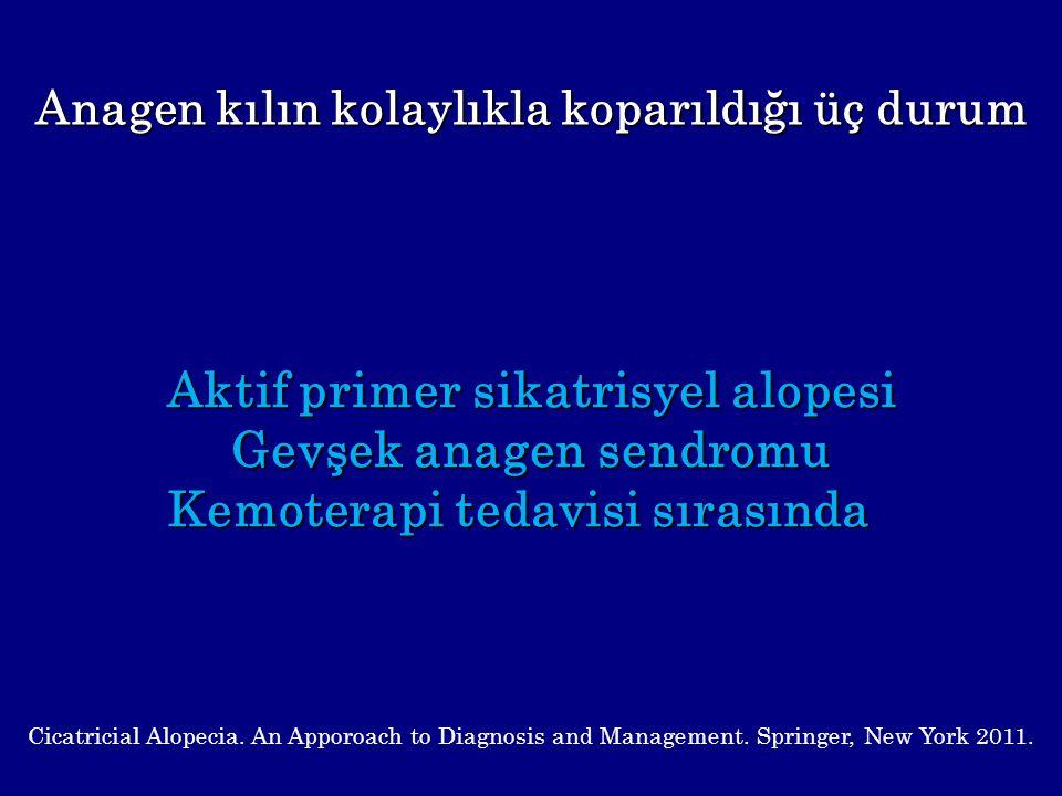 Anagen kılın kolaylıkla koparıldığı üç durum Aktif primer sikatrisyel alopesi Gevşek anagen sendromu Kemoterapi tedavisi sırasında Cicatricial Alopeci