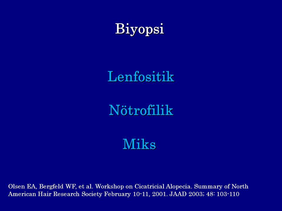 Biyopsi LenfositikNötrofilikMiks Olsen EA, Bergfeld WF, et al. Workshop on Cicatricial Alopecia. Summary of North American Hair Research Society Febru