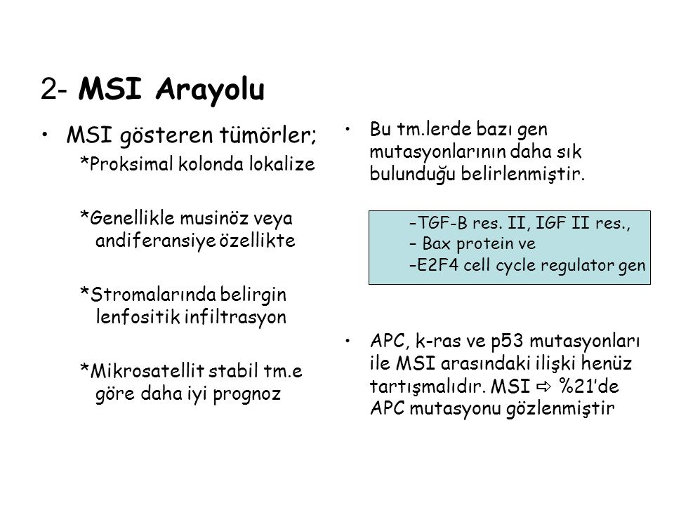 2- MSI Arayolu MSI gösteren tümörler; *Proksimal kolonda lokalize *Genellikle musinöz veya andiferansiye özellikte *Stromalarında belirgin lenfositik