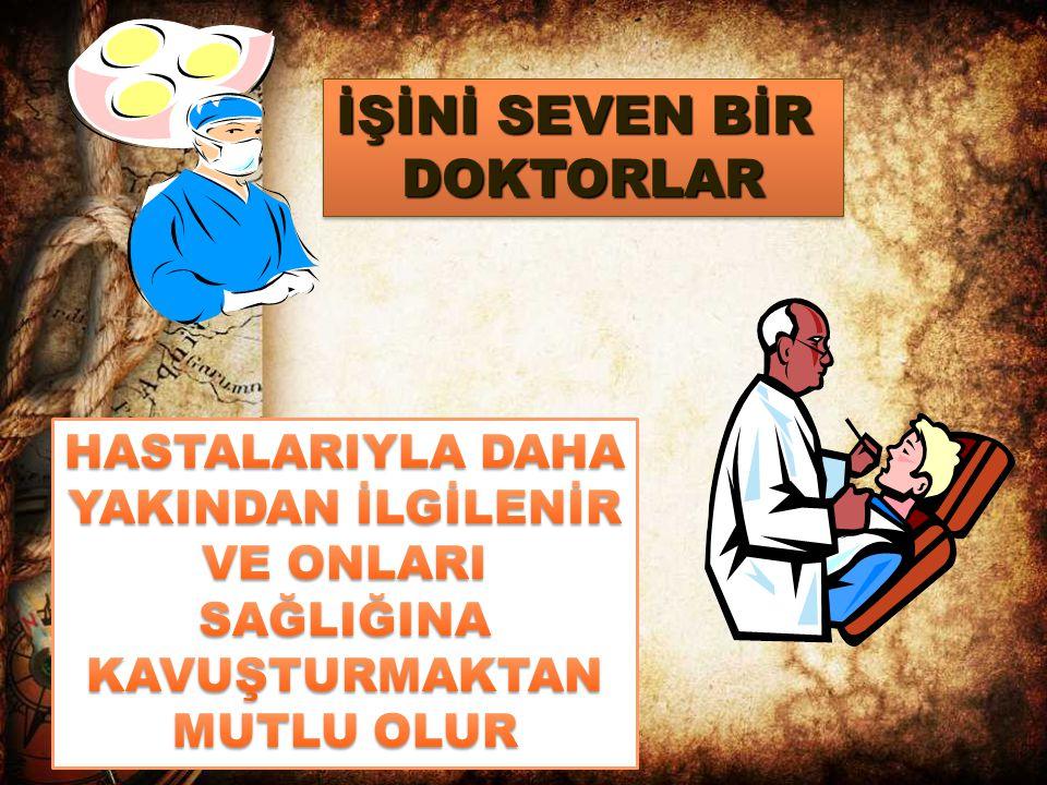 İŞİNİ SEVEN BİR DOKTORLAR DOKTORLAR