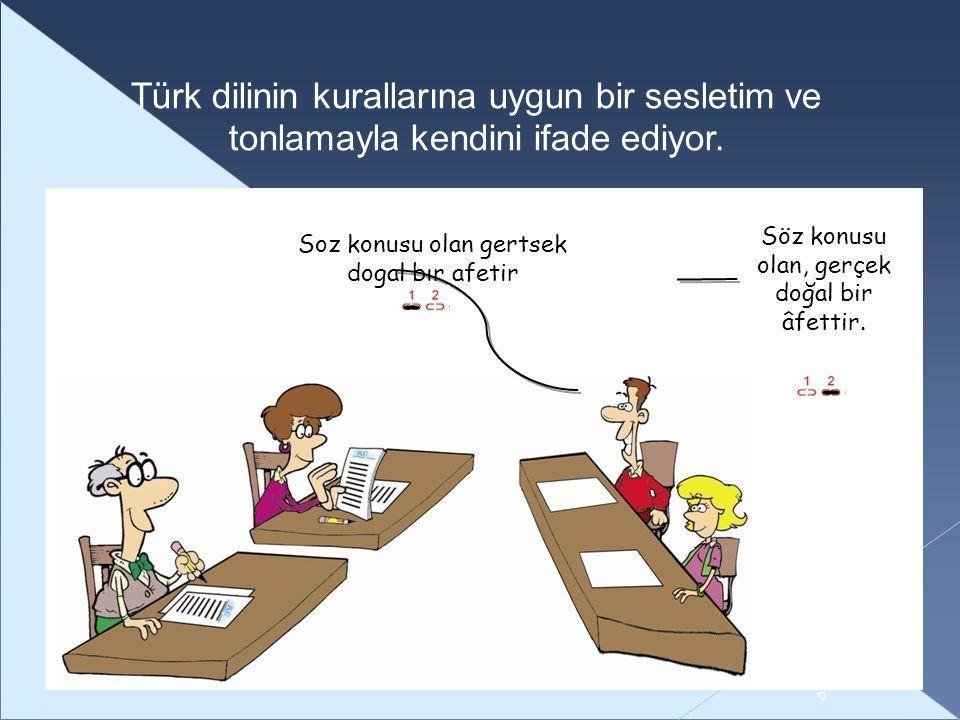 − − 9 Türk dilinin kurallarına uygun bir sesletim ve tonlamayla kendini ifade ediyor.