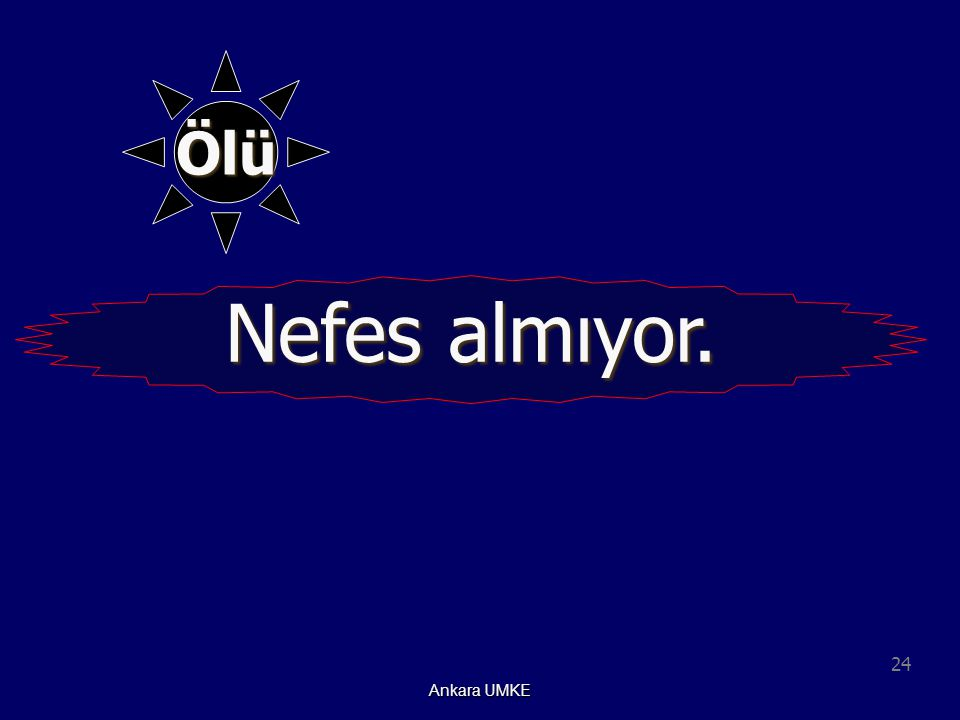 24 Ankara UMKE Nefes almıyor. Ölü