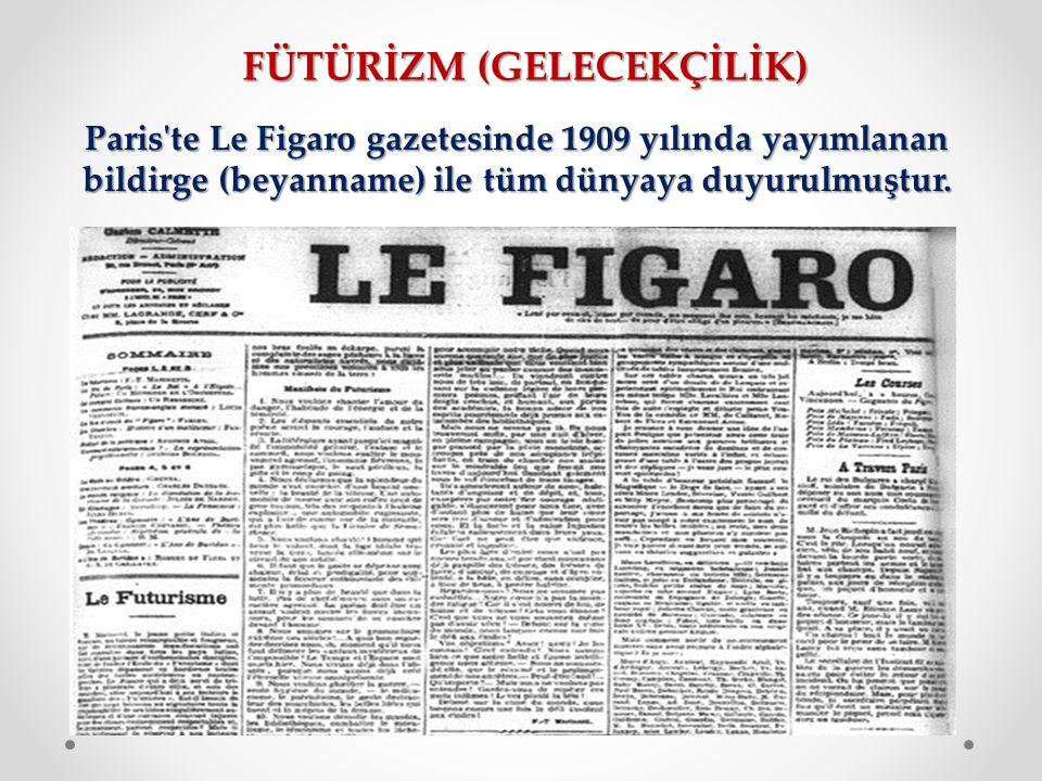 FÜTÜRİZM (GELECEKÇİLİK) Paris'te Le Figaro gazetesinde 1909 yılında yayımlanan bildirge (beyanname) ile tüm dünyaya duyurulmuştur.