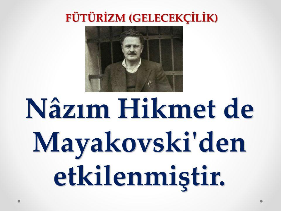 FÜTÜRİZM (GELECEKÇİLİK) Nâzım Hikmet de Mayakovski'den etkilenmiştir.