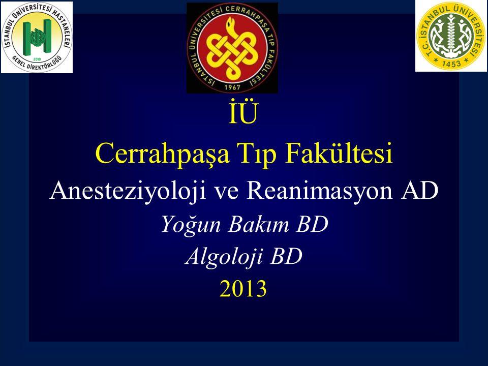 İÜ Cerrahpaşa Tıp Fakültesi Anesteziyoloji ve Reanimasyon AD Yoğun Bakım BD Algoloji BD 2013
