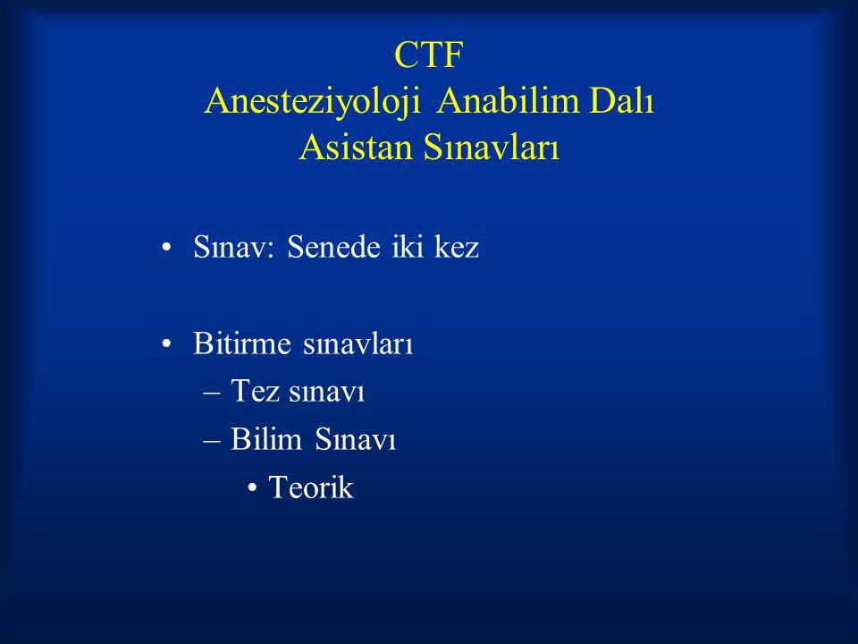 CTF Anesteziyoloji Anabilim Dalı Asistan Sınavları Sınav: Senede iki kez Bitirme sınavları –Tez sınavı –Bilim Sınavı Teorik