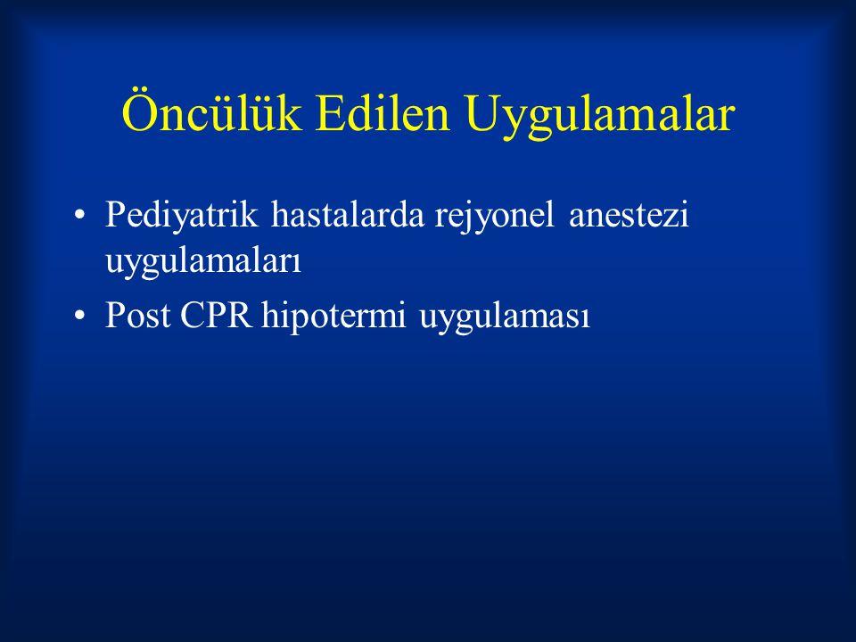 Öncülük Edilen Uygulamalar Pediyatrik hastalarda rejyonel anestezi uygulamaları Post CPR hipotermi uygulaması