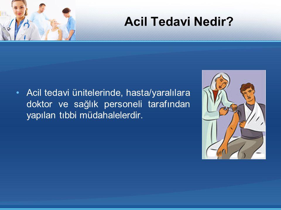 Acil Tedavi Nedir? Acil tedavi ünitelerinde, hasta/yaralılara doktor ve sağlık personeli tarafından yapılan tıbbi müdahalelerdir.