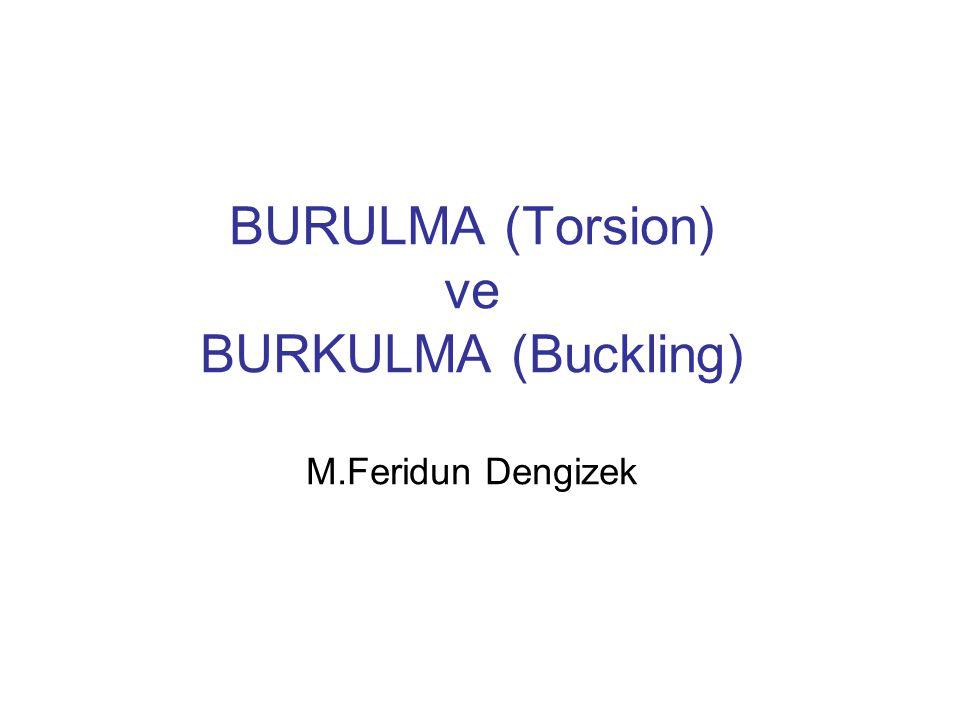 BURULMA (Torsion) ve BURKULMA (Buckling) M.Feridun Dengizek