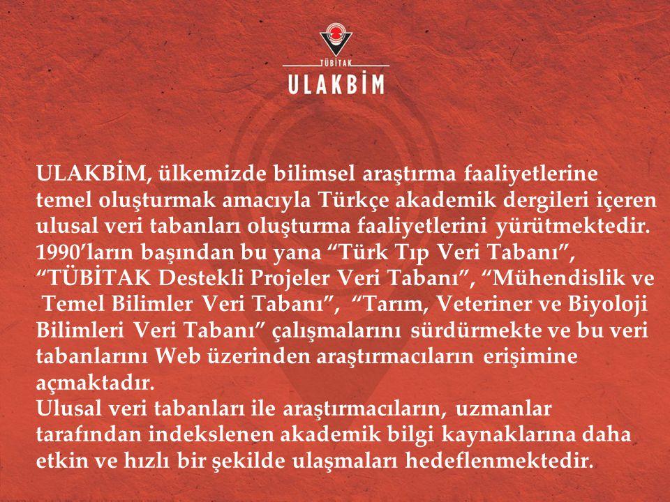 ULAKBİM, ülkemizde bilimsel araştırma faaliyetlerine temel oluşturmak amacıyla Türkçe akademik dergileri içeren ulusal veri tabanları oluşturma faaliyetlerini yürütmektedir.