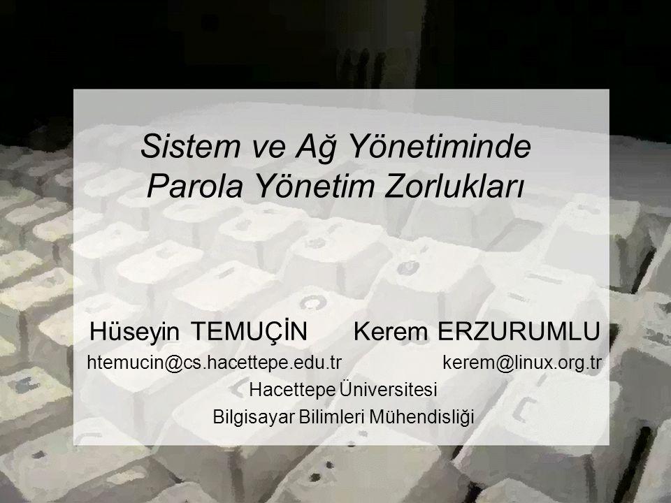 Sistem ve Ağ Yönetiminde Parola Yönetim Zorlukları Hüseyin TEMUÇİN Kerem ERZURUMLU htemucin@cs.hacettepe.edu.tr kerem@linux.org.tr Hacettepe Üniversitesi Bilgisayar Bilimleri Mühendisliği