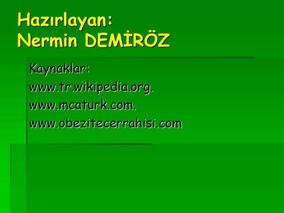 Hazırlayan: Nermin DEMİRÖZ Kaynaklar:www.tr.wikipedia.org.www.mcaturk.com.www.obezitecerrahisi.com