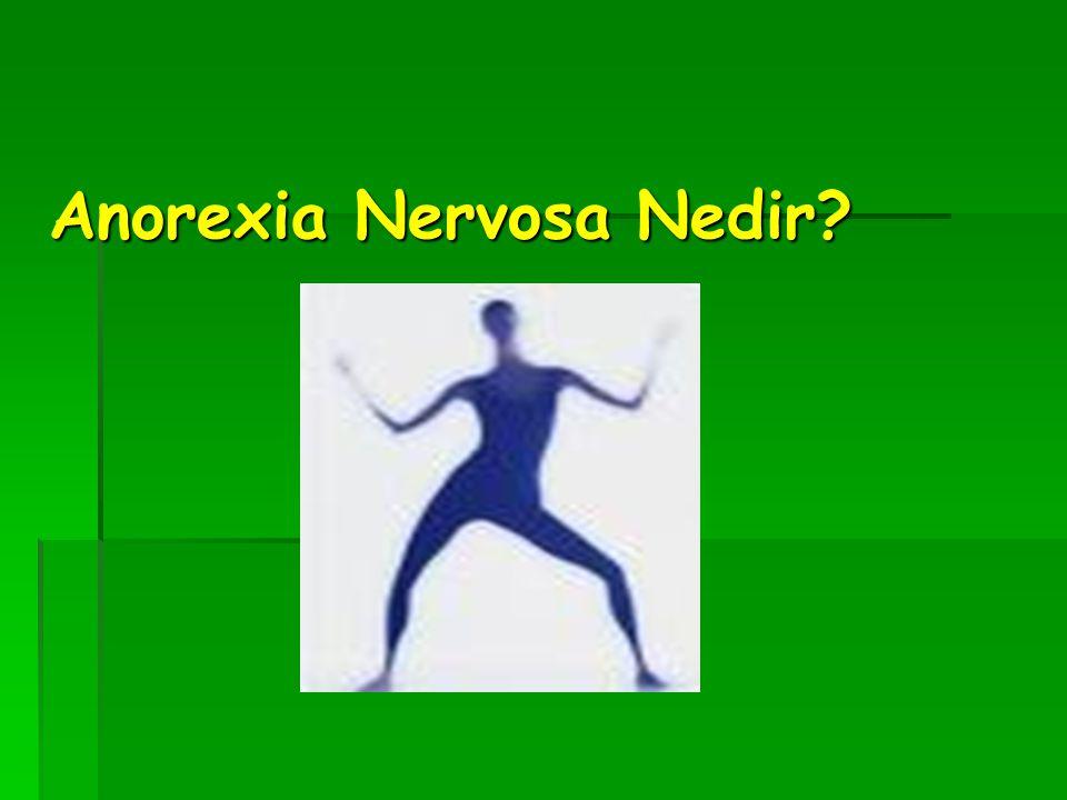 Anorexia Nervosa özellikle genç kadınlarda görülebilen, yemek yememek, çok az uyumak, buna rağmen çok aktif olmakla beliren psikolojik bozukluk.