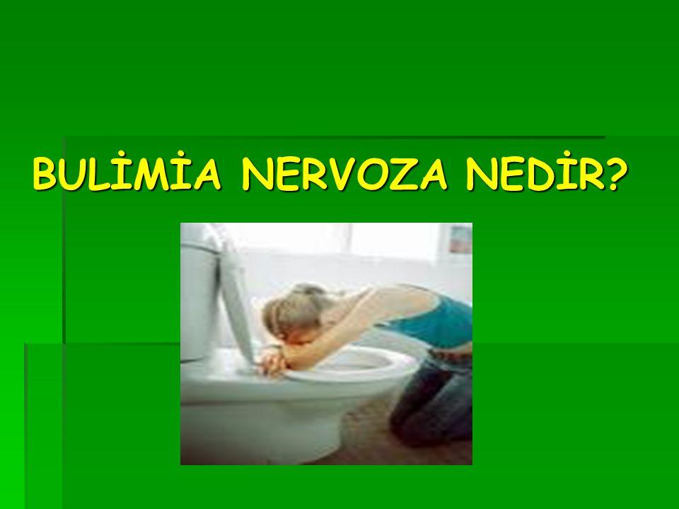BULİMİA NERVOZA: Anoreksiya Nervoza'nın bir başka boyutu da, Bulimia'dır.