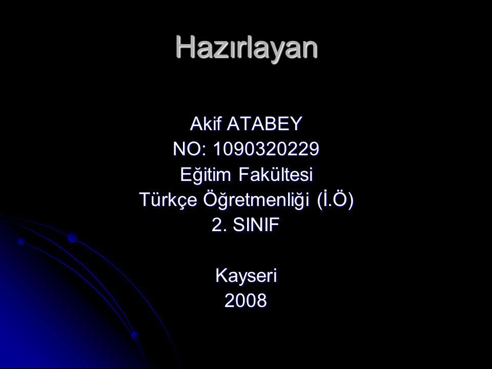Hazırlayan Akif ATABEY NO: 1090320229 Eğitim Fakültesi Türkçe Öğretmenliği (İ.Ö) 2.