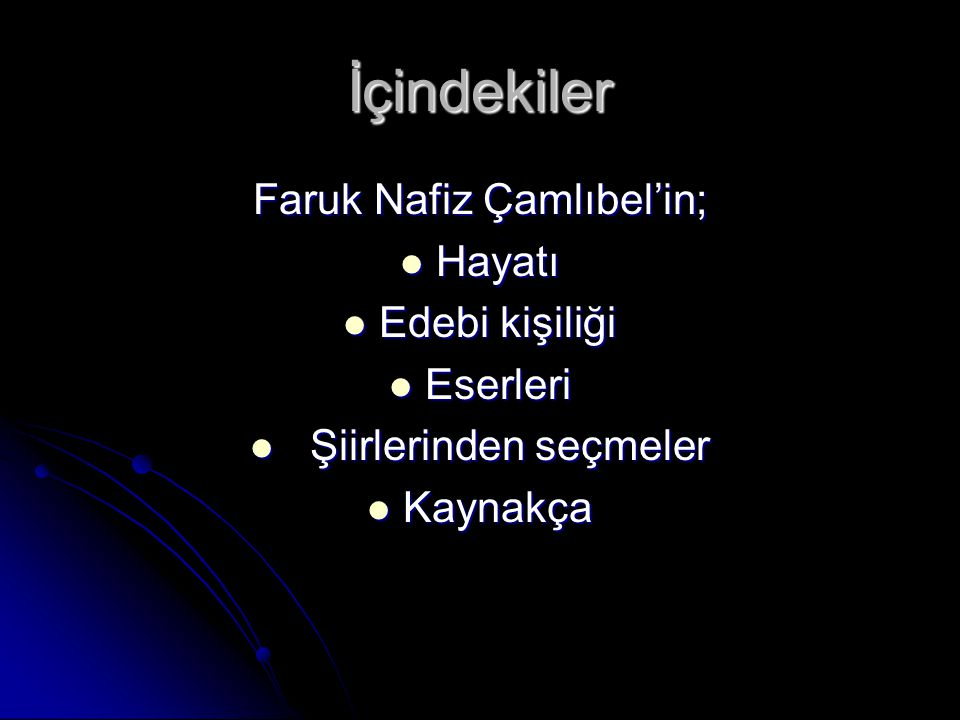 İçindekiler Faruk Nafiz Çamlıbel'in; Hayatı Hayatı Edebi kişiliği Edebi kişiliği Eserleri Eserleri Şiirlerinden seçmeler Şiirlerinden seçmeler Kaynakça Kaynakça