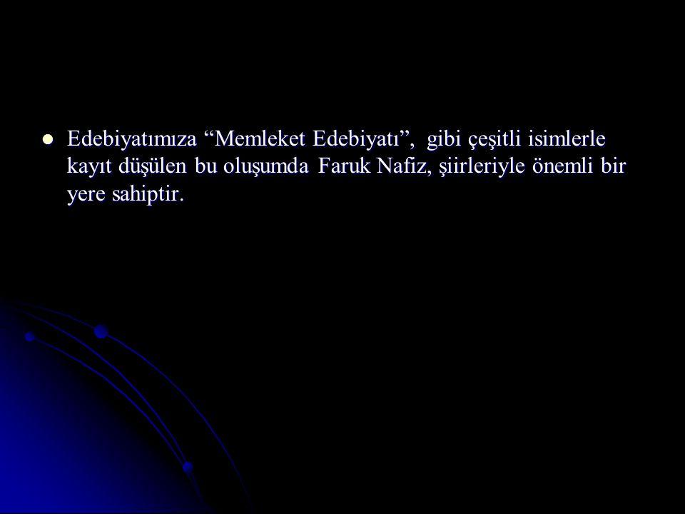 Edebiyatımıza Memleket Edebiyatı , gibi çeşitli isimlerle kayıt düşülen bu oluşumda Faruk Nafiz, şiirleriyle önemli bir yere sahiptir.