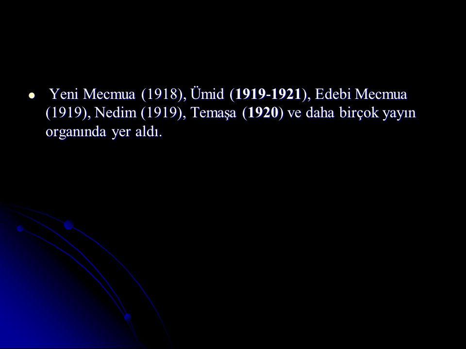 Yeni Mecmua (1918), Ümid (1919-1921), Edebi Mecmua (1919), Nedim (1919), Temaşa (1920) ve daha birçok yayın organında yer aldı.
