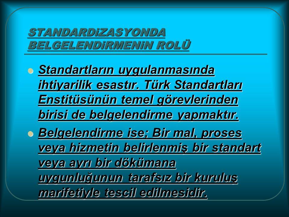 STANDARDiZASYONDA BELGELENDiRMENiN ROLÜ Standartların uygulanmasında ihtiyarilik esastır. Türk Standartları Enstitüsünün temel görevlerinden birisi de