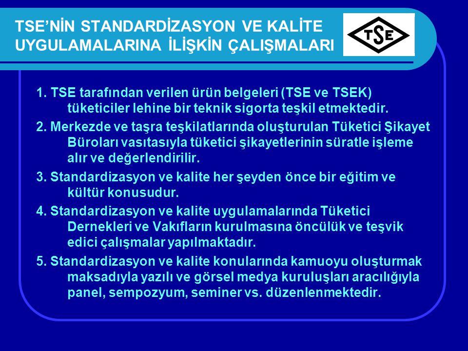 TSE'NİN STANDARDİZASYON VE KALİTE UYGULAMALARINA İLİŞKİN ÇALIŞMALARI 1. TSE tarafından verilen ürün belgeleri (TSE ve TSEK) tüketiciler lehine bir tek