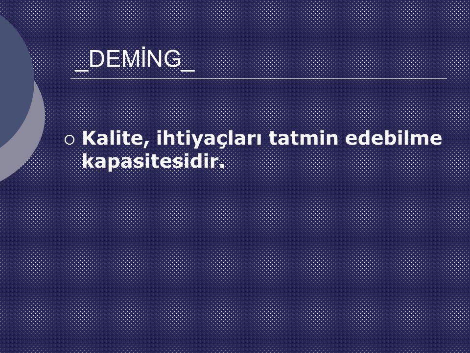 _DEMİNG_  Kalite, ihtiyaçları tatmin edebilme kapasitesidir.