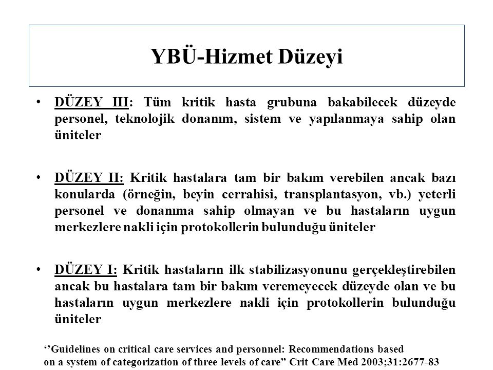 YBÜ-Hizmet Düzeyi Hizmet düzeyiHemşire/hasta Toplam hemşire sayısı/yatak III1/16 II1/1.64 I1/32 ''Recommendations on minimal requirements for intensive care departments'' TASK FORCE of the ESICM.