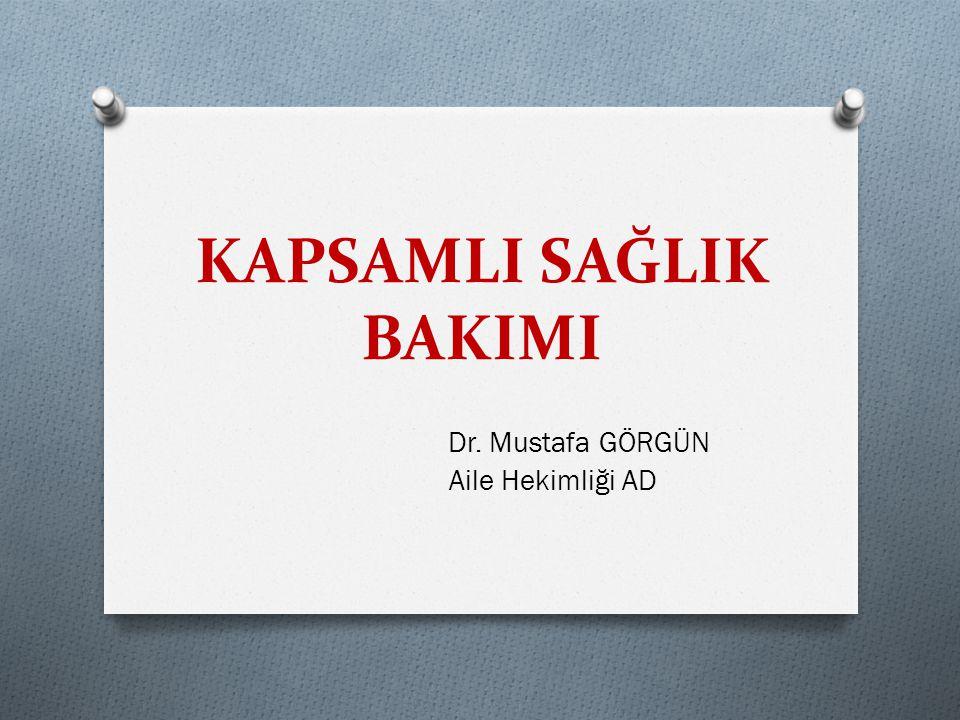 KAPSAMLI SAĞLIK BAKIMI Dr. Mustafa GÖRGÜN Aile Hekimliği AD