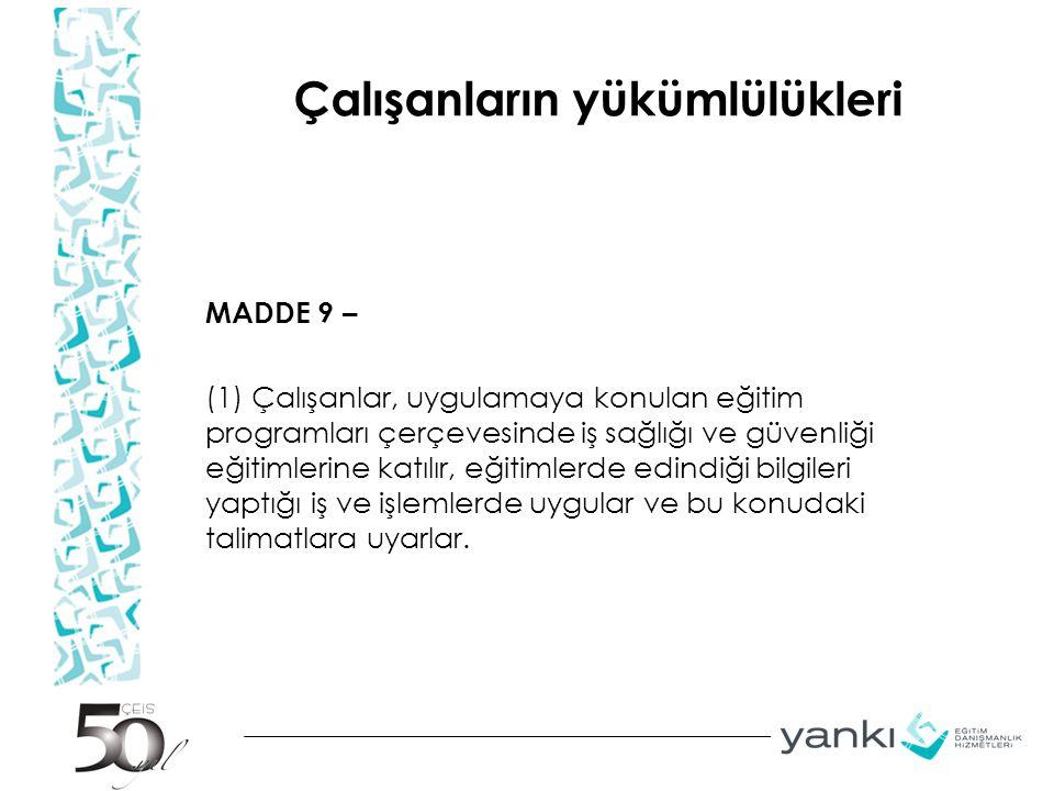 Çalışanların yükümlülükleri MADDE 9 – (1) Çalışanlar, uygulamaya konulan eğitim programları çerçevesinde iş sağlığı ve güvenliği eğitimlerine katılır,