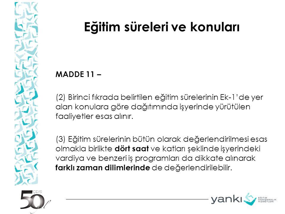 Eğitim süreleri ve konuları MADDE 11 – (2) Birinci fıkrada belirtilen eğitim sürelerinin Ek-1'de yer alan konulara göre dağıtımında işyerinde yürütüle