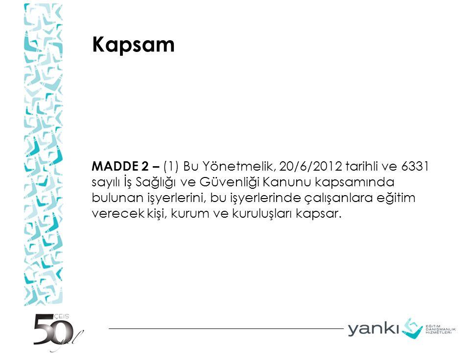 Kapsam MADDE 2 – (1) Bu Yönetmelik, 20/6/2012 tarihli ve 6331 sayılı İş Sağlığı ve Güvenliği Kanunu kapsamında bulunan işyerlerini, bu işyerlerinde ça