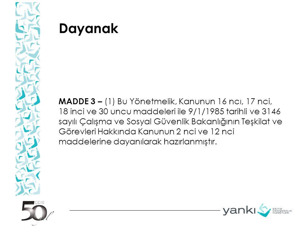 Dayanak MADDE 3 – (1) Bu Yönetmelik, Kanunun 16 ncı, 17 nci, 18 inci ve 30 uncu maddeleri ile 9/1/1985 tarihli ve 3146 sayılı Çalışma ve Sosyal Güvenl