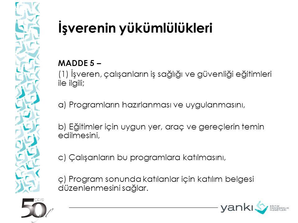İşverenin yükümlülükleri MADDE 5 – (1) İşveren, çalışanların iş sağlığı ve güvenliği eğitimleri ile ilgili; a) Programların hazırlanması ve uygulanmas