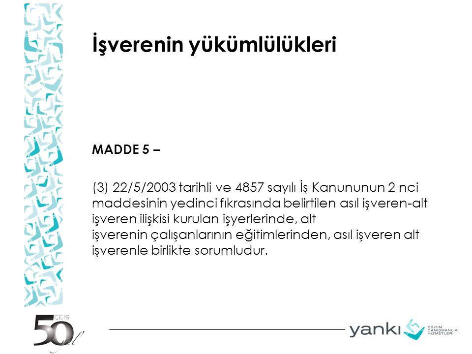 İşverenin yükümlülükleri MADDE 5 – (3) 22/5/2003 tarihli ve 4857 sayılı İş Kanununun 2 nci maddesinin yedinci fıkrasında belirtilen asıl işveren-alt i