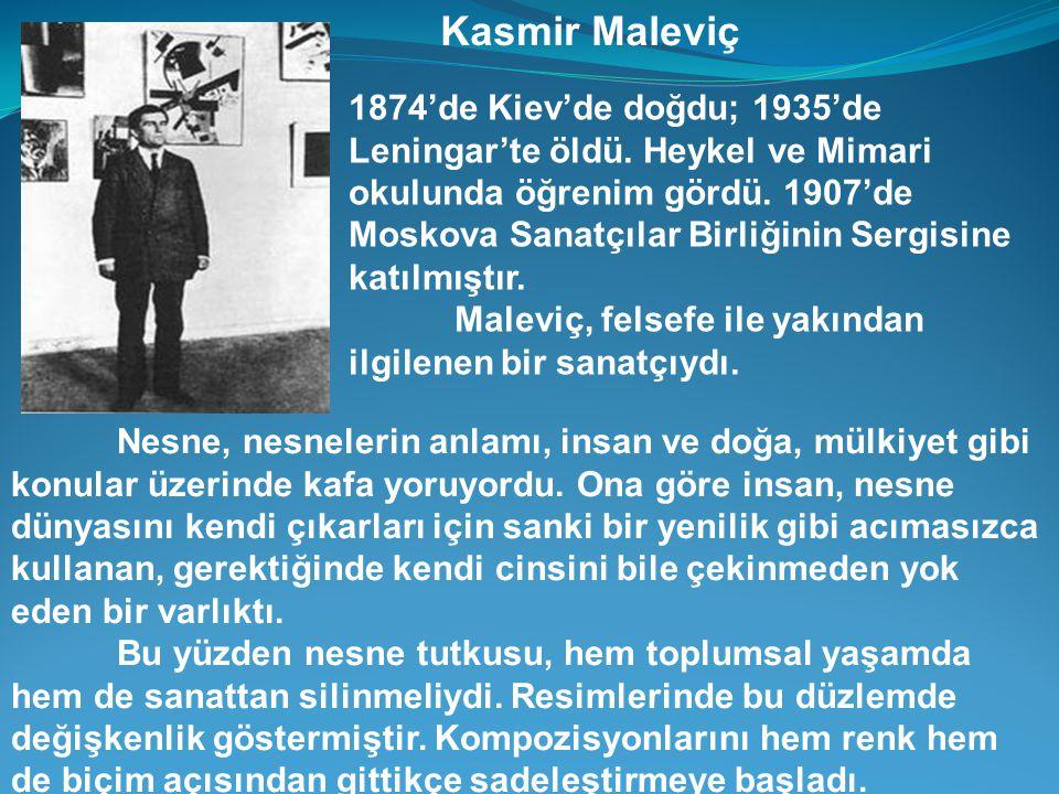 Kasmir Maleviç 1874'de Kiev'de doğdu; 1935'de Leningar'te öldü.