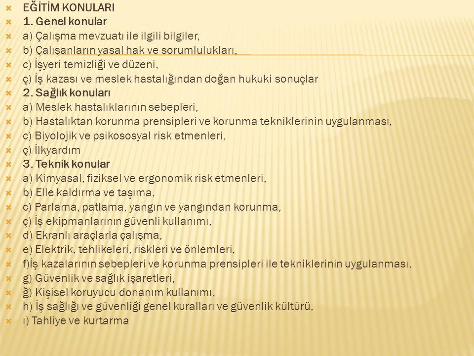  EĞİTİM KONULARI  1. Genel konular  a) Çalışma mevzuatı ile ilgili bilgiler,  b) Çalışanların yasal hak ve sorumlulukları,  c) İşyeri temizliği v