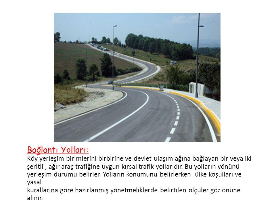 Bağlantı Yolları: Köy yerleşim birimlerini birbirine ve devlet ulaşım ağına bağlayan bir veya iki şeritli, ağır araç trafiğine uygun kırsal trafik yol
