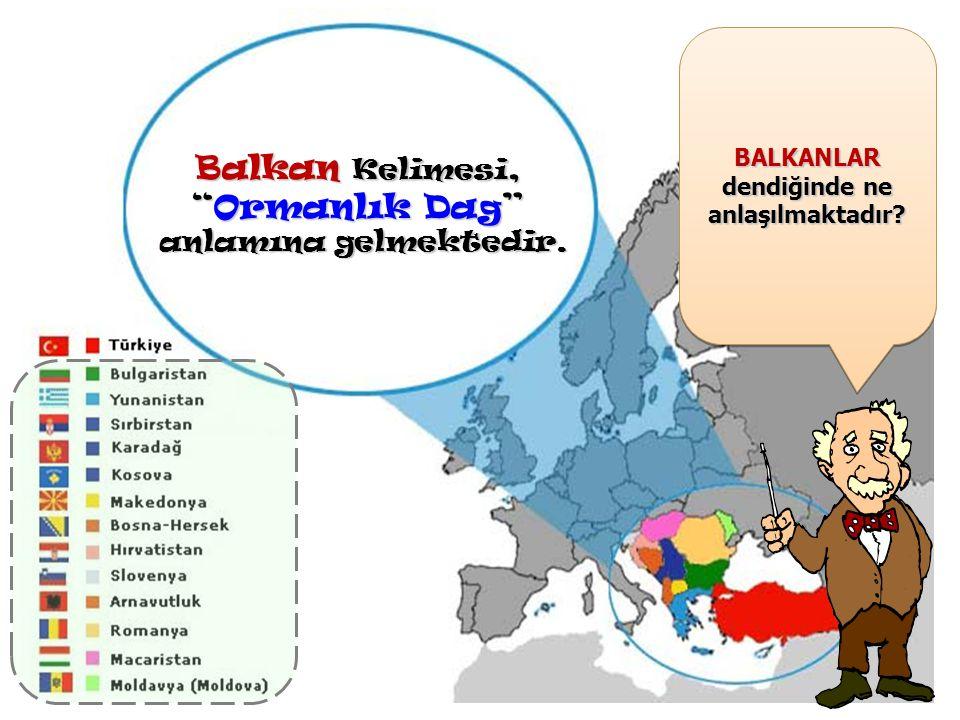 Balkan Kelimesi, Ormanlık Dag anlamına gelmektedir.
