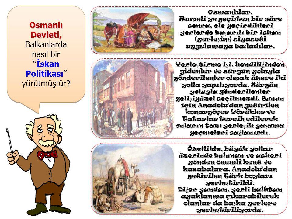 Osmanlı Devleti, Balkanlarda nasıl bir . İskan Politikası yürütmüştür.