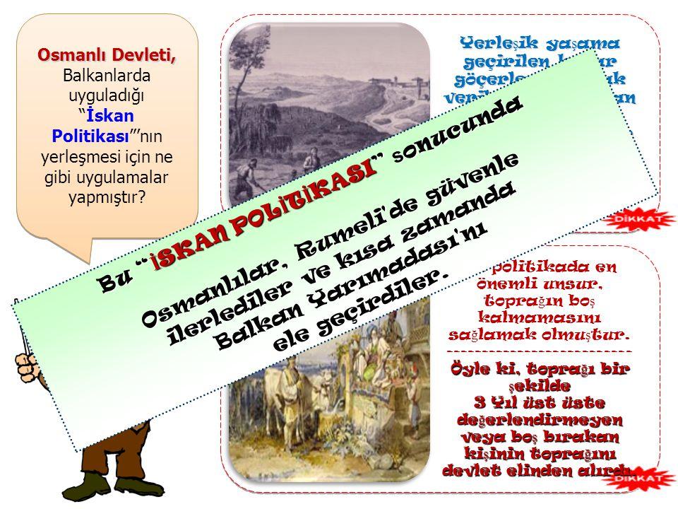 Osmanlı Devleti, Balkanlarda uyguladığı İskan Politikası 'nın yerleşmesi için ne gibi uygulamalar yapmıştır.