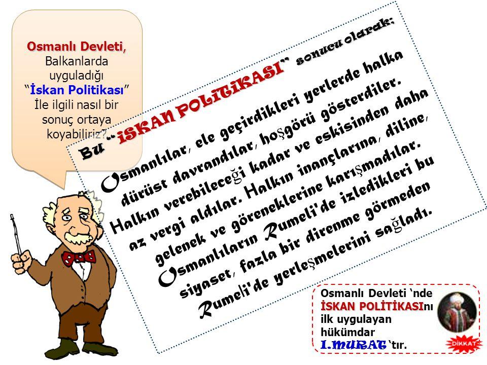 Osmanlı Devleti, Balkanlarda uyguladığı İskan Politikası İle ilgili nasıl bir sonuç ortaya koyabiliriz.