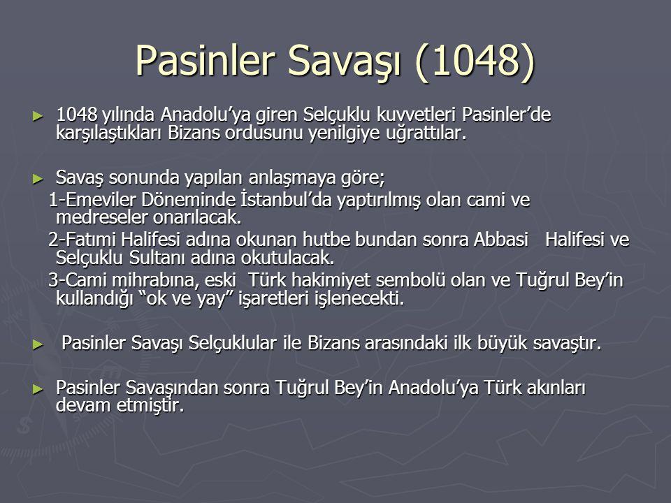 Pasinler Savaşı (1048) ► 1048 yılında Anadolu'ya giren Selçuklu kuvvetleri Pasinler'de karşılaştıkları Bizans ordusunu yenilgiye uğrattılar.