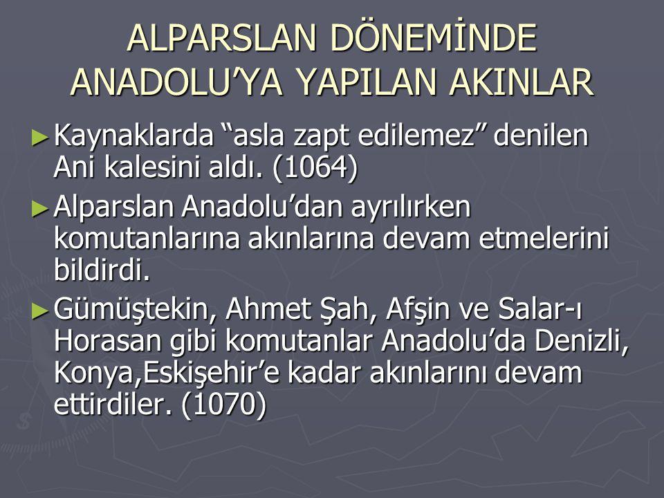 """ALPARSLAN DÖNEMİNDE ANADOLU'YA YAPILAN AKINLAR ► Kaynaklarda """"asla zapt edilemez"""" denilen Ani kalesini aldı. (1064) ► Alparslan Anadolu'dan ayrılırken"""