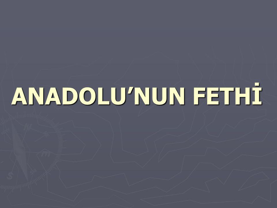 ANADOLU'NUN FETHİ