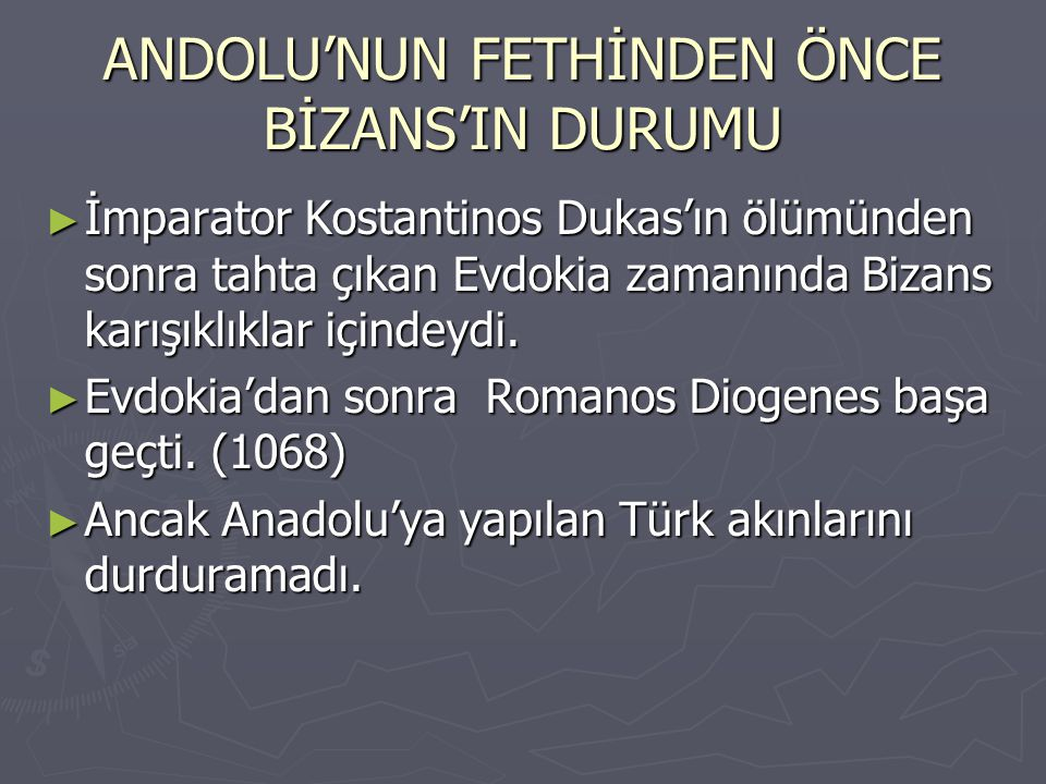 ANDOLU'NUN FETHİNDEN ÖNCE BİZANS'IN DURUMU ► İmparator Kostantinos Dukas'ın ölümünden sonra tahta çıkan Evdokia zamanında Bizans karışıklıklar içindey