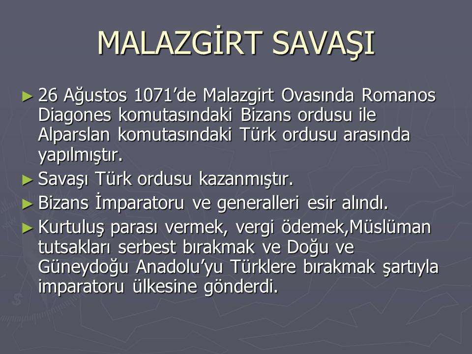 MALAZGİRT SAVAŞI ► 26 Ağustos 1071'de Malazgirt Ovasında Romanos Diagones komutasındaki Bizans ordusu ile Alparslan komutasındaki Türk ordusu arasında yapılmıştır.