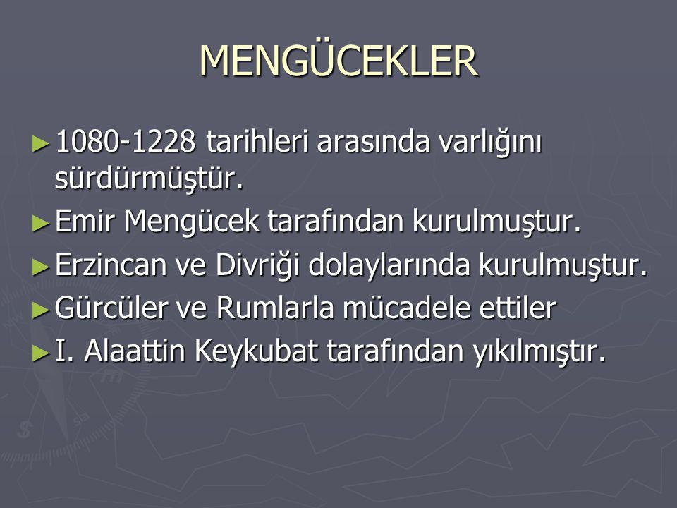MENGÜCEKLER ► 1080-1228 tarihleri arasında varlığını sürdürmüştür.