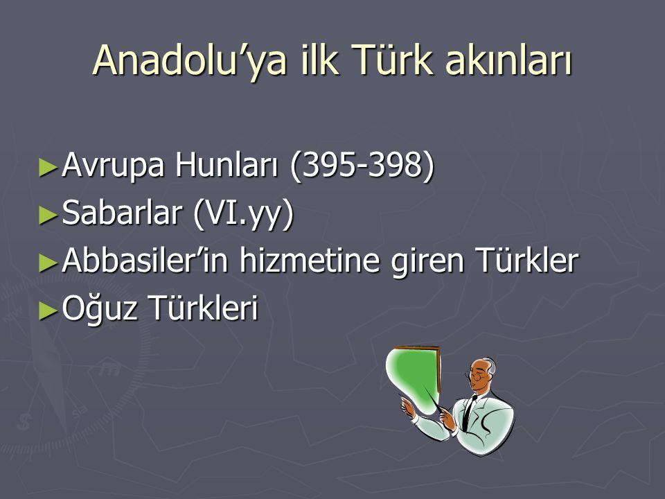 Anadolu'ya ilk Türk akınları ► Avrupa Hunları (395-398) ► Sabarlar (VI.yy) ► Abbasiler'in hizmetine giren Türkler ► Oğuz Türkleri